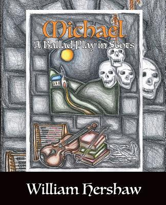Michael: A Ballad Play in Scots  by  William Hershaw