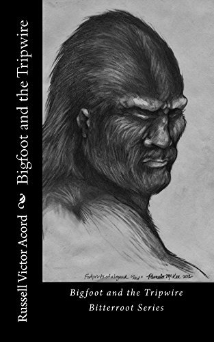 Bigfoot and the Tripwire: Footprints of a Legend (Bitterroot Series Book 2) Russell Acord
