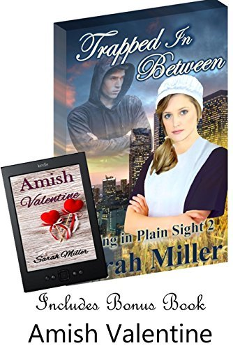 Amish Romance: Trapped In Between (+ Bonus Book An Amish Valentine): Amish Inspirational Romance (Hiding in Plain Sight 2) Sarah Miller