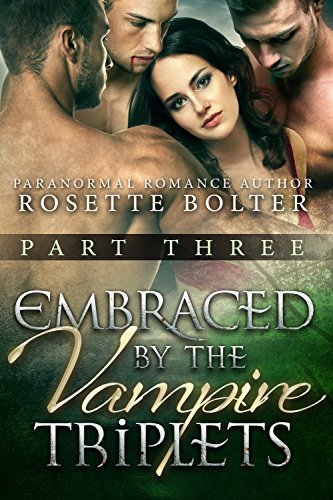 Embraced By The Vampire Triplets: Part Three  by  Rosette Bolter