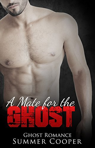 Mystery Romance: A Mate for the Ghost: BBW Romantic Suspense (Paranormal Supernatural Fantasy) (BBW, Alpha, Suspense, Mystery, Short Stories) Summer Cooper