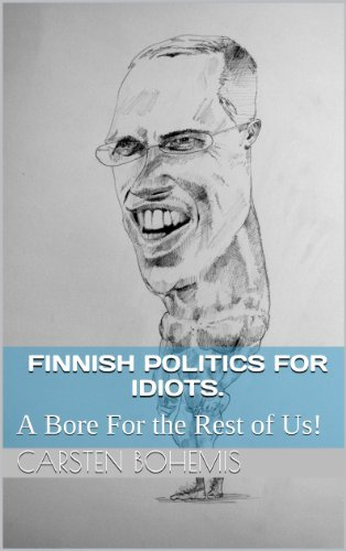 Finnish Politics For Idiots.: A Bore For the Rest of Us! Carsten Bohemis