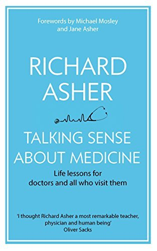 Talking Sense About Medicine: Life lessons for doctors and all who visit them  by  Richard Asher