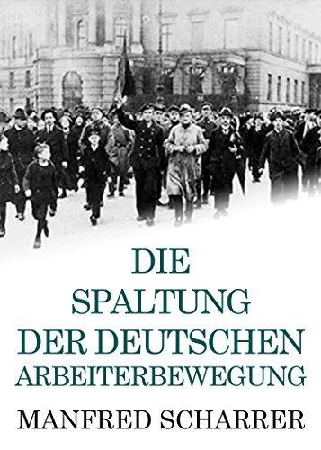 Die Spaltung der deutschen Arbeiterbewegung Manfred Scharrer