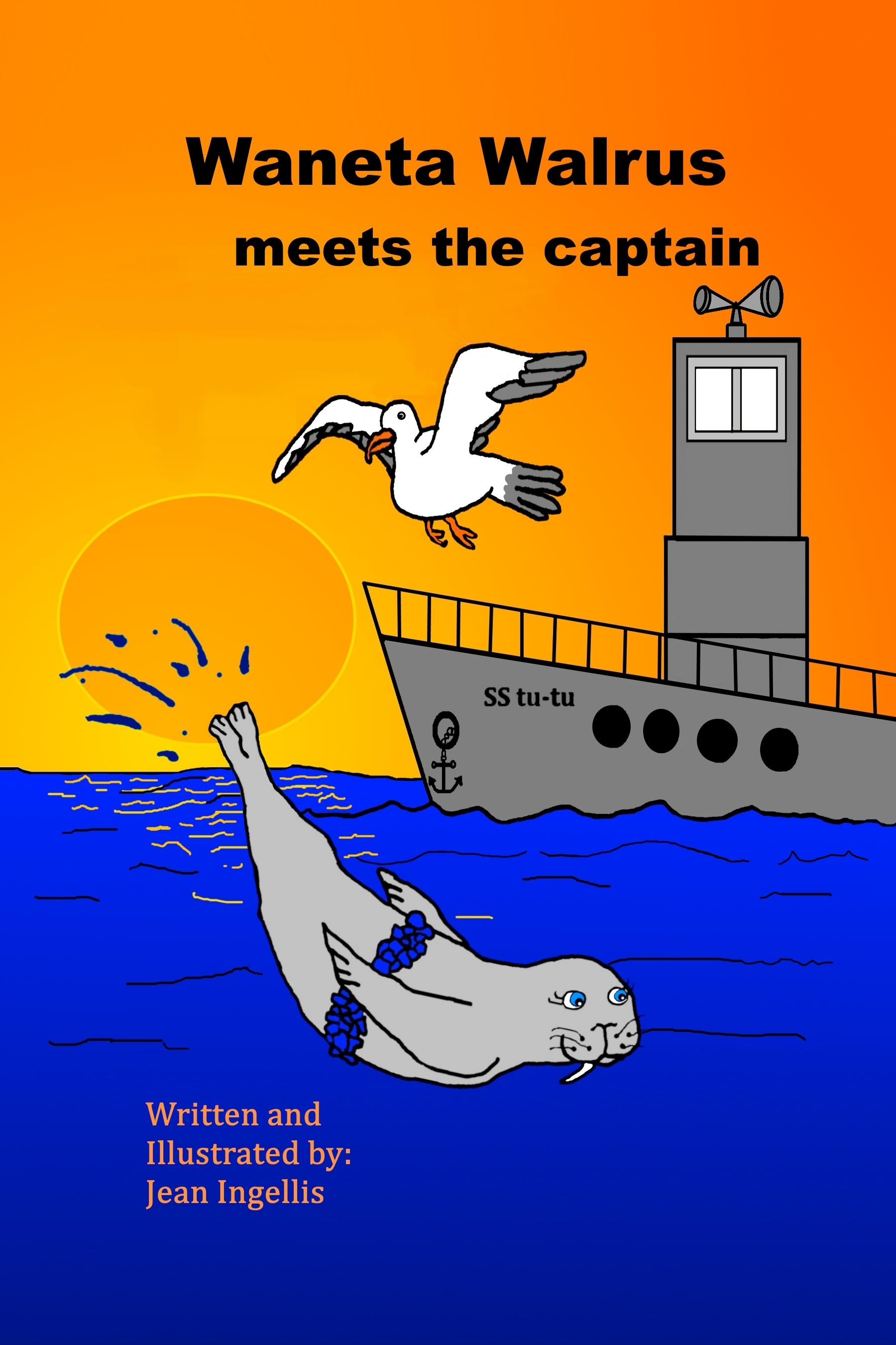 Waneta Walrus meets the captain  by  Jean Ingellis