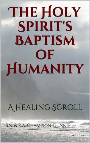 The Holy Spirits Baptism of Humanity B.N. Champion-Dunne