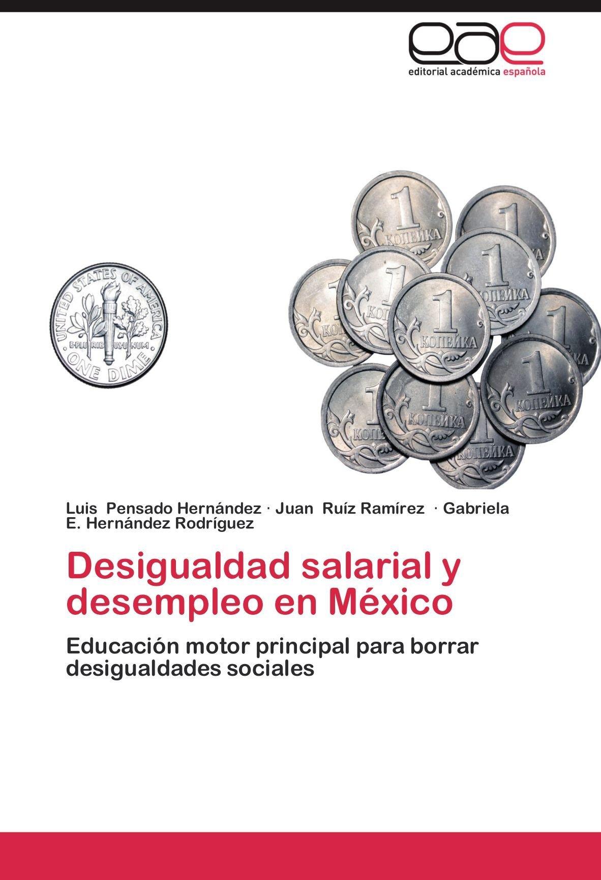 Desigualdad salarial y desempleo en México  by  Luis Pensado Hernández