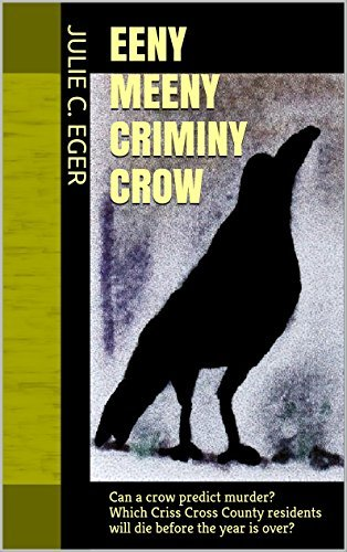 EENY MEENY CRIMINY CROW: Can a crow predict murder? Which Criss Cross County residents will die before the year is over? Julie C. Eger