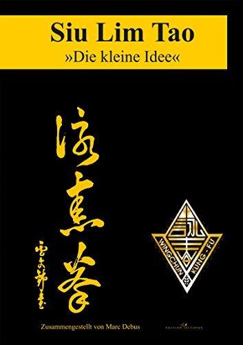 Siu Lim Tao -Die kleine Idee: Die erste Form des Lo Man Kam Wing Chun Systems in Wort und Bild  by  Marc Debus