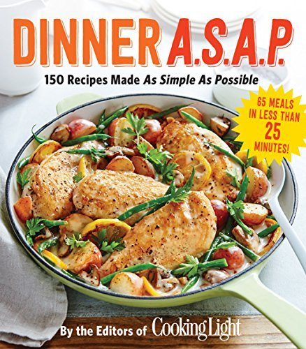 Dinner A.S.A.P.: 150 Meals Made As Simple As Possible The Editors of Cooking Light Magazine