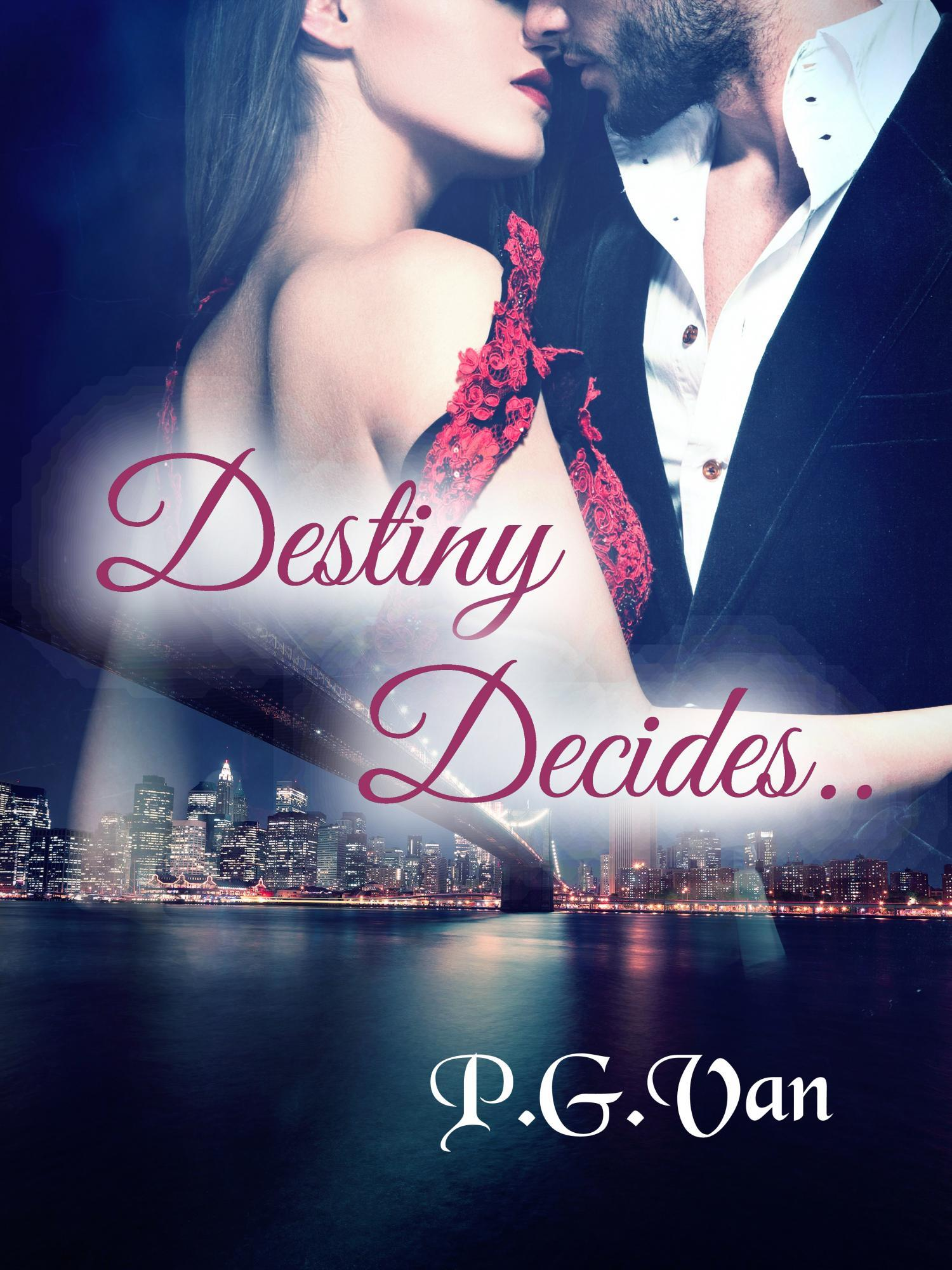 Destiny decides..: A tale of two hearts in search of true love P.G.Van