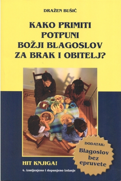 Kako Primiti Potpuni Božji Blagoslov Za Brak i Obitelj?  by  Dražen Bušić