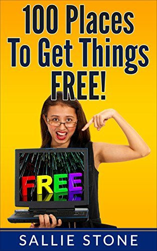 100 Places To Get Things FREE!  by  Sallie Stone