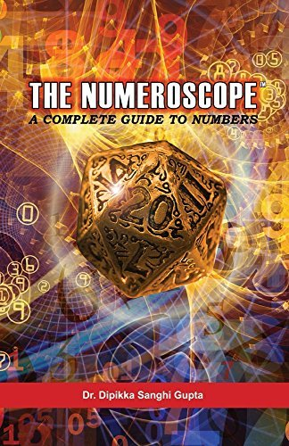 The Numeroscope - A Complete Guide To Numbers Dr. Dipikka Sanghi Gupta