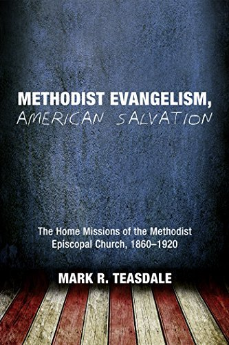 Methodist Evangelism, American Salvation: The Home Missions of the Methodist Episcopal Church, 1860-1920  by  Mark R. Teasdale