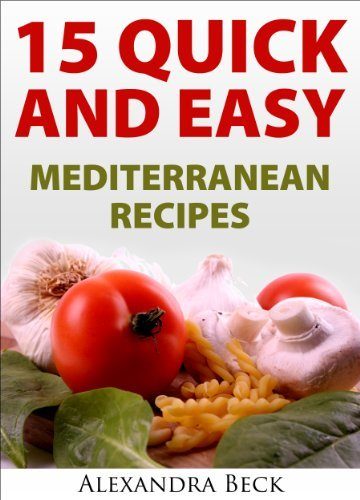 15 Quick and Easy Mediterranean Recipes (Cookbooks for Busy People Book 6)  by  Alexandra Beck