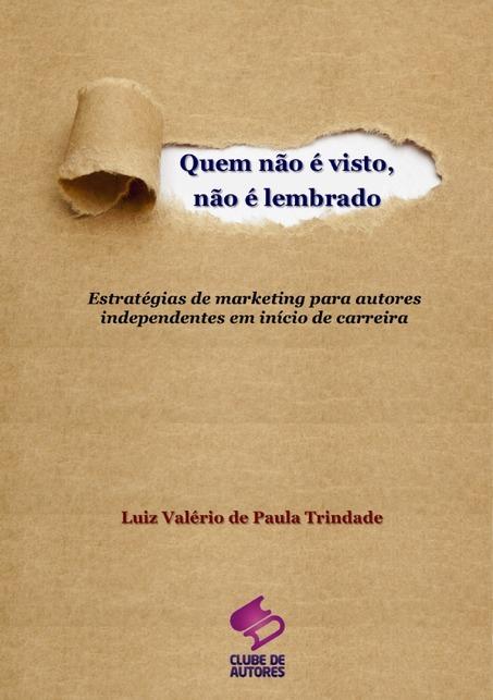 Quem não é visto, não é lembrado  by  Luiz Valério de Paula Trindade