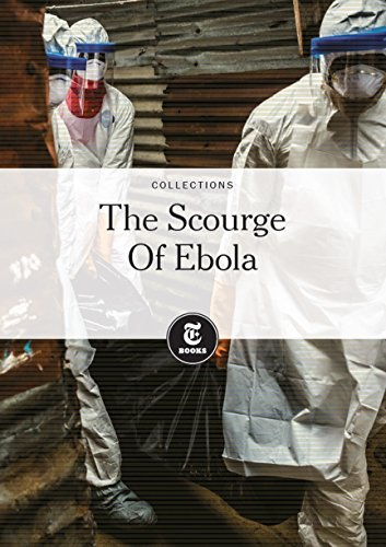 The Scourge Of Ebola  by  The New York Times