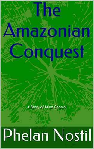 The Amazonian Conquest: A Story of Mind Control Phelan Nostil