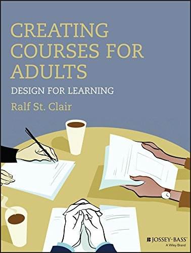Creating Courses for Adults: Design for Learning Ralf St. Clair