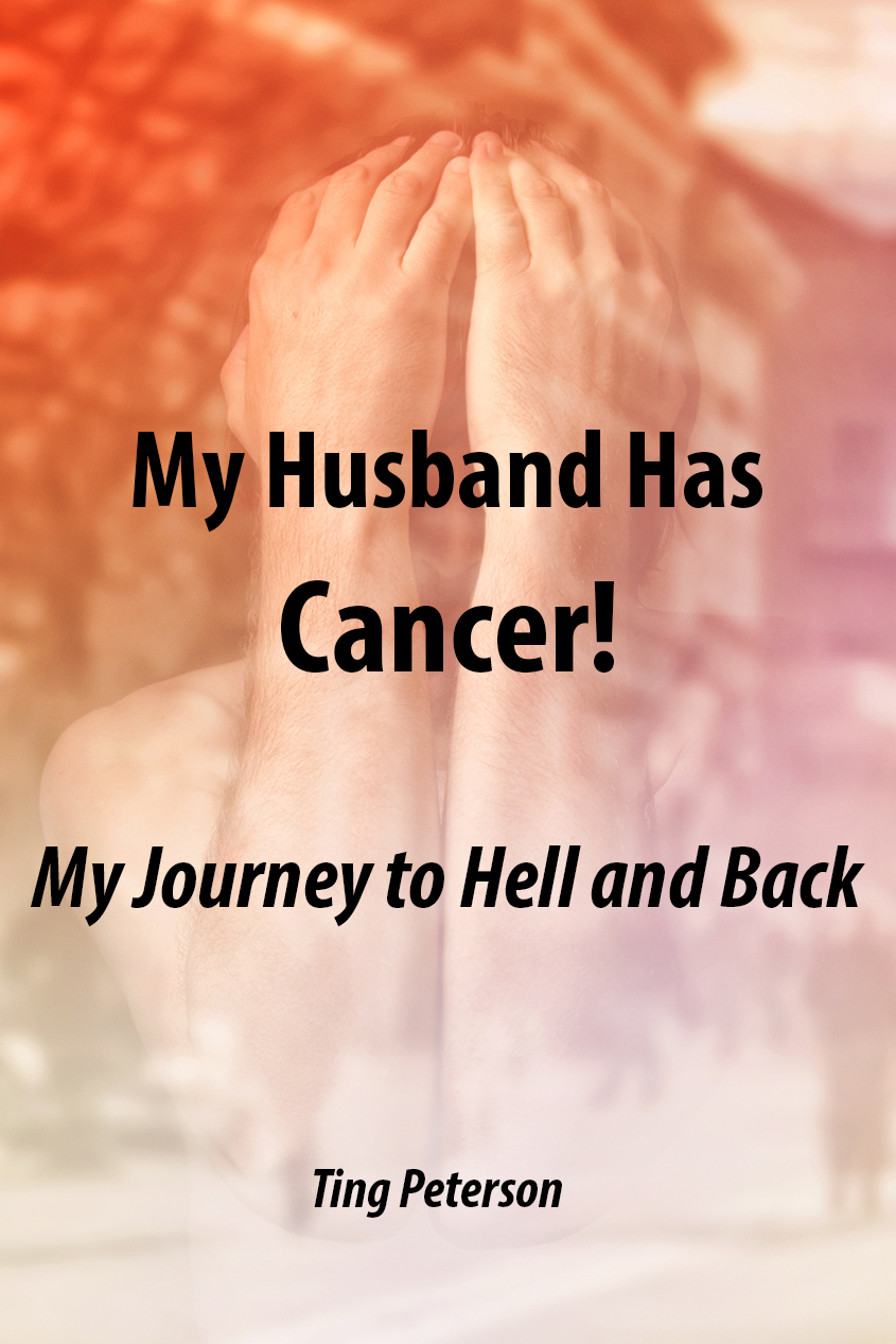 My Husband Has Cancer!: My Journey to Hell and Back Ting Peterson