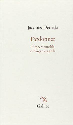 Pardonner. Limpardonnable et limprescriptible  by  Jacques Derrida