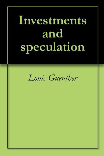 Investments and speculation  by  Louis Guenther