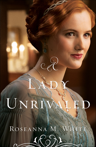 A Lady Unrivaled (Ladies of the Manor, #3)  by  Roseanna M. White