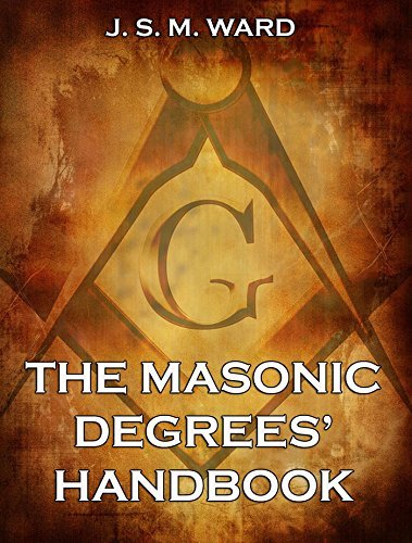 The Masonic Degrees Handbook: Extended Annotated Edition J. S. M. WARD