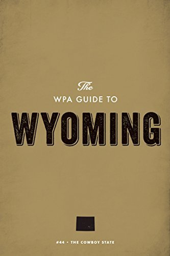 The WPA Guide to Wyoming: The Cowboy State  by  Federal Writers Project
