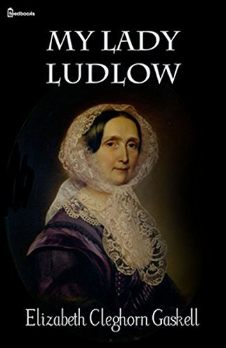 My Lady Ludlow: (Annotated)  by  Elizabeth Cleghorn Gaskell