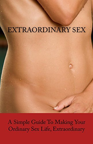 ExtraORDINARY Sex: A Simple Guide To Making Your Ordinary Sex Life, Extraordinary  by  Dawn Whincock