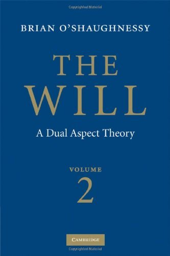 The Will: Volume 2, A Dual Aspect Theory  by  Brian OShaughnessy