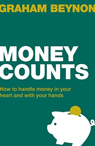 Money Counts: How to handle money in your heart and with your hands Graham Beynon