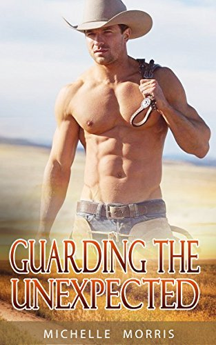 WESTERN ROMANCE: Guarding the Unexpected (Mail Ordered Bride Pregnancy Romance)  by  Michelle Morris