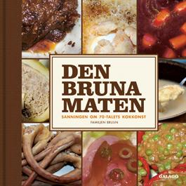 Den bruna maten: sanningen om 70-talets kokkonst  by  Familjen Bruun