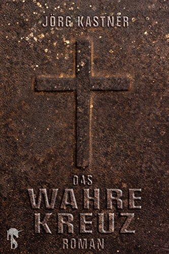 Das Wahre Kreuz Jörg Kastner