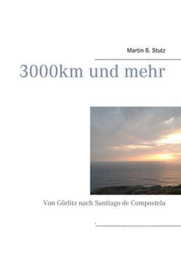 3000 km und mehr: Von Görlitz nach Santiago de Compostela  by  Martin B. Stutz