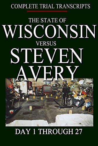 Steven Avery vs State of Wisconsin: Complete Trial Transcripts  by  James Kadri