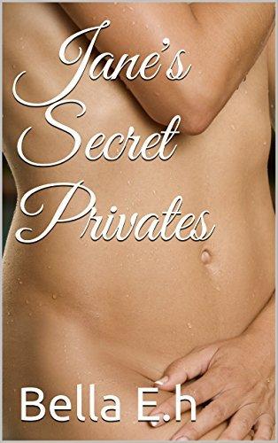 Janes Secret Privates  by  Bella E.h