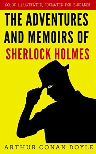 The Adventures And Memoirs Of Sherlock Holmes: Color Illustrated, Formatted for E-Readers  by  Sir Arthur Conan Doyle