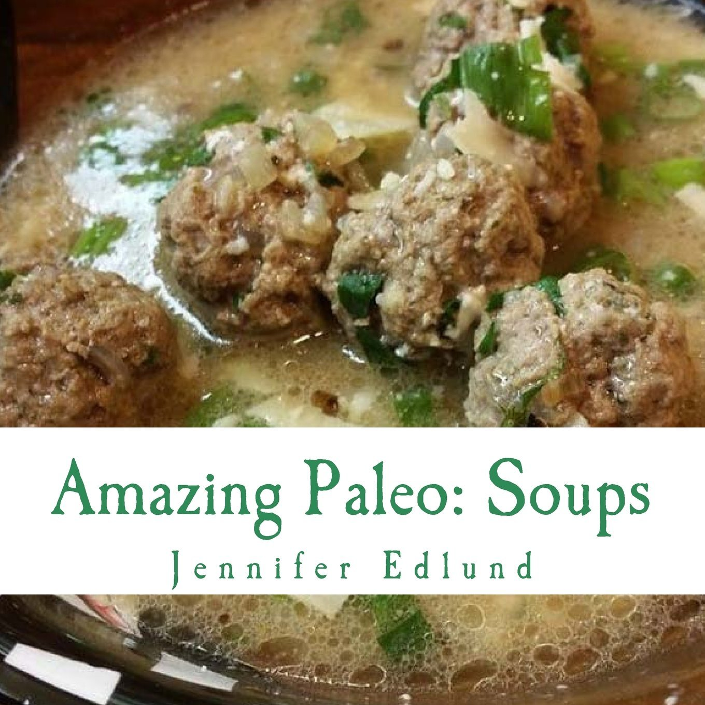 Amazing Paleo: Soups  by  J.e.