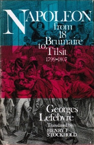 Napoleon: From 18 Brumaire to Tilsit 1799-1807  by  Georges Lefebvre