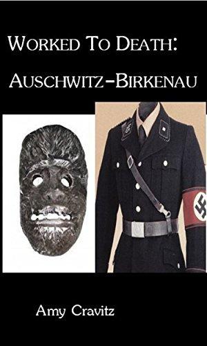 Worked To Death: Auschwitz-Birkenau Holocaust Amy Cravitz