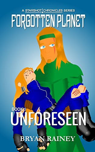 Unforeseen (Starshot | Chronicles: Forgotten Planet Book 1) Bryan Rainey