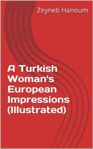 A Turkish Womans European Impressions  by  Zeyneb Hanoum