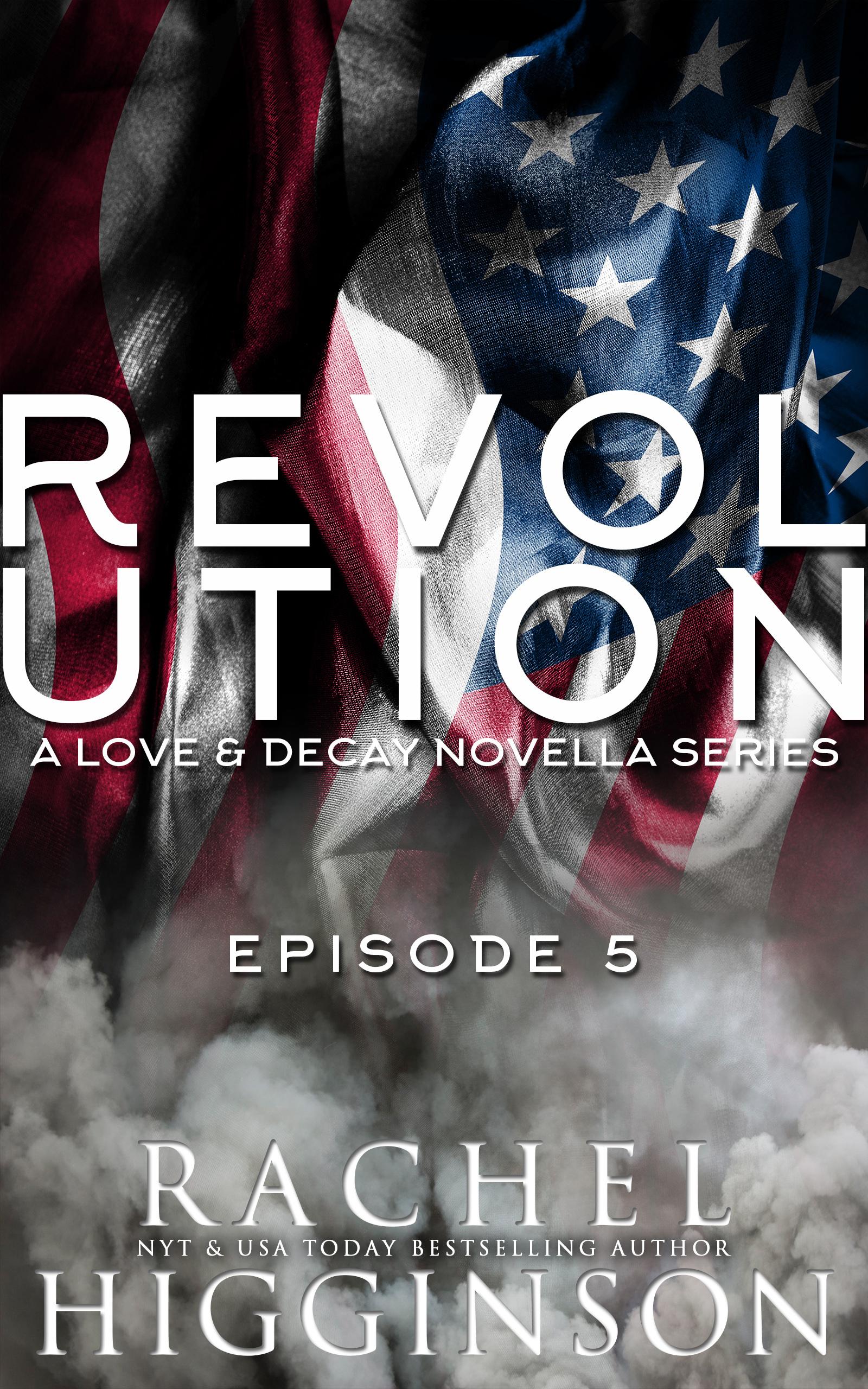 Love and Decay: Revolution, Episode Five Rachel Higginson