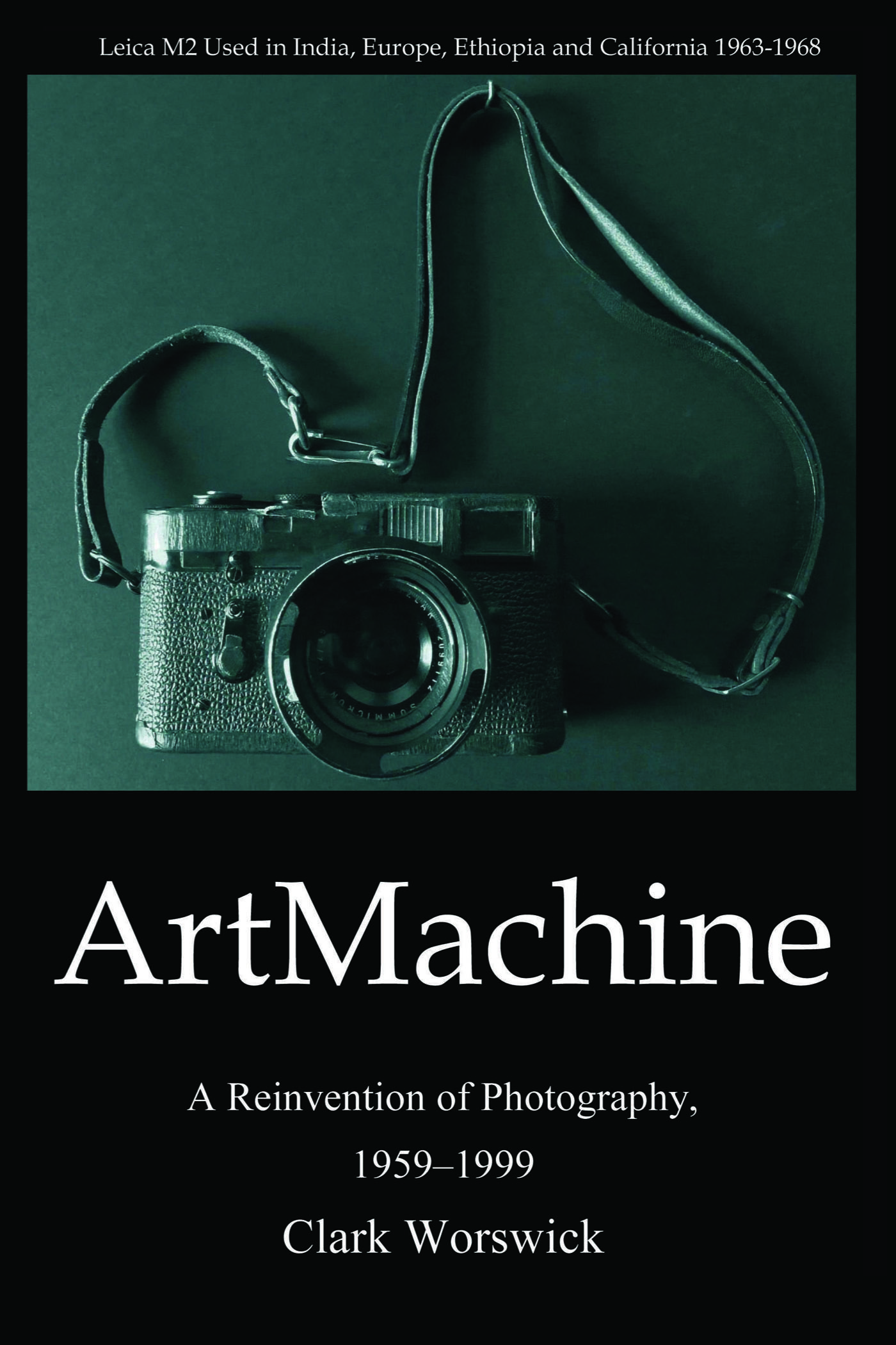 Art Machine: A Reinvention of Photography, 1959-1999  by  Clark Worswick