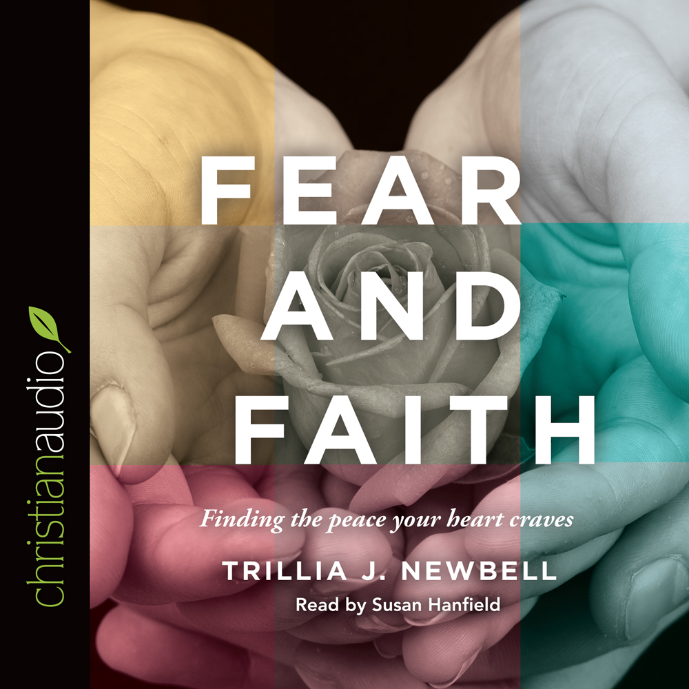 Fear and Faith: Finding the Peace Your Heart Craves  by  Trillia J. Newbell