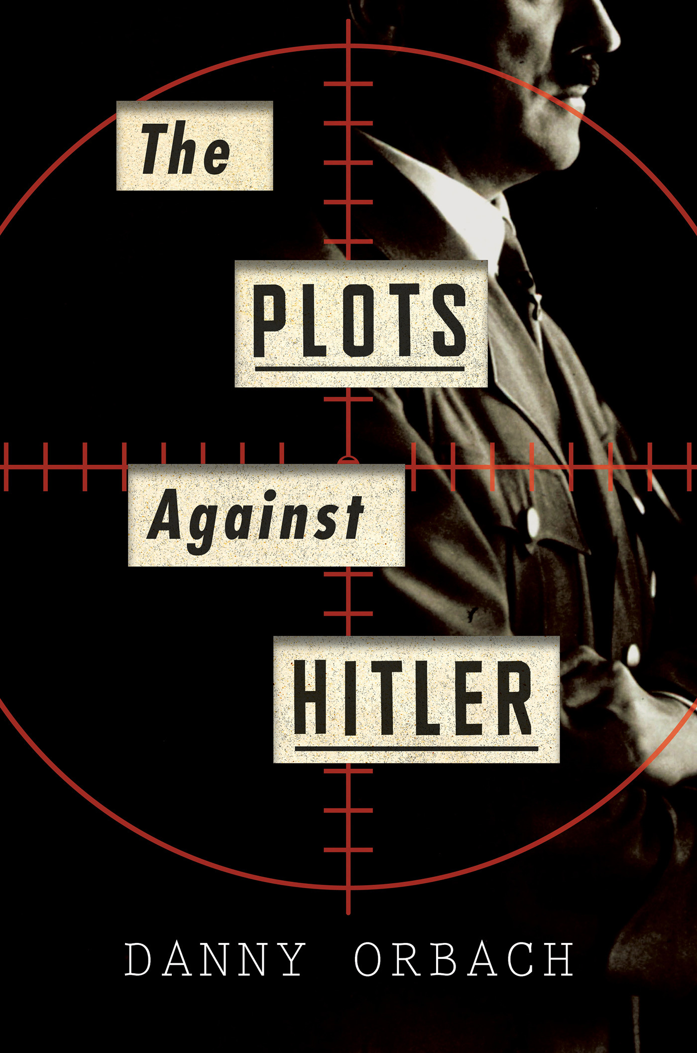 The Plots Against Hitler Danny Orbach